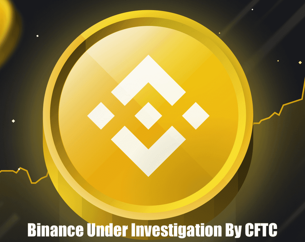 Binance is being investigated by the Commodity Futures Trading Commission (CFTC)