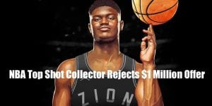 NBA Top Shot Collector rejects $1 million dollar offer fo Zion Williamson NFT